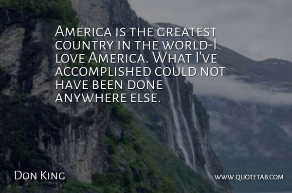 Don King Quote About America, Anywhere, Country, Greatest, Love: America Is The Greatest Country...