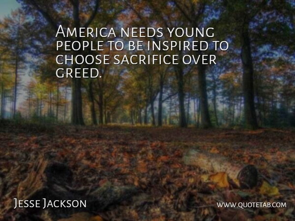 Jesse Jackson Quote About Sacrifice, America, People: America Needs Young People To...
