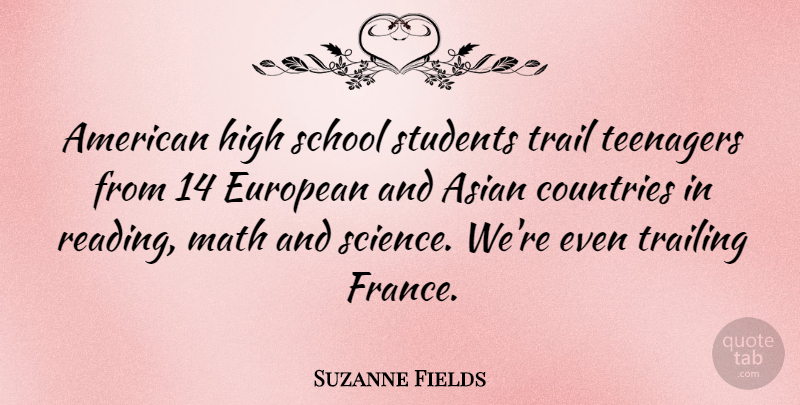 Suzanne Fields Quote About Asian, Countries, European, High, Math: American High School Students Trail...