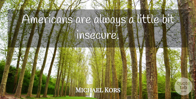 Michael Kors Quote About Insecure, Littles, Bits: Americans Are Always A Little...