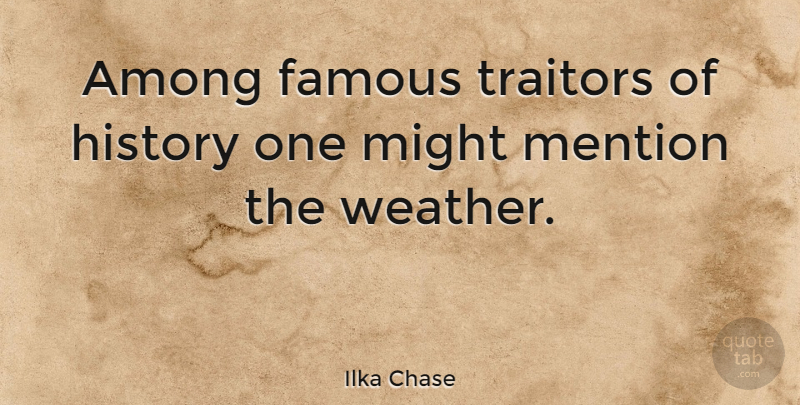 Ilka Chase Quote About Weather, Snow, Might: Among Famous Traitors Of History...