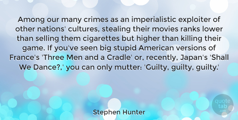 Stephen Hunter Quote About Among, Cigarettes, Crimes, Higher, Lower: Among Our Many Crimes As...