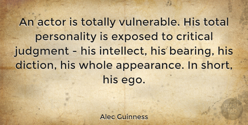 Alec Guinness Quote About Personality, Ego, Acting: An Actor Is Totally Vulnerable...