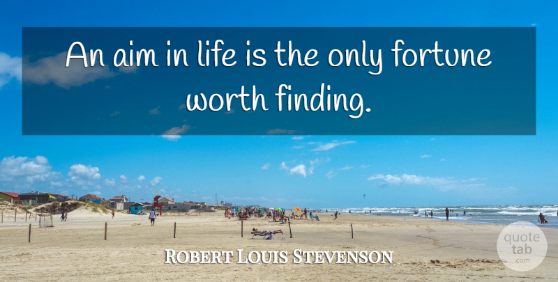 Robert Louis Stevenson Quote About Inspirational, Life, Goal: An Aim In Life Is...