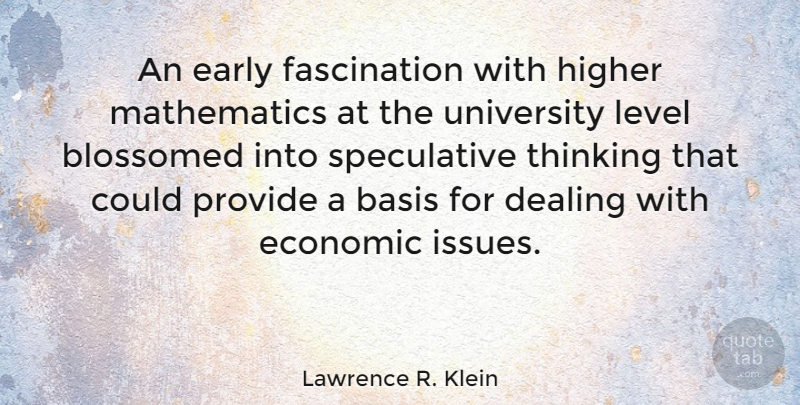 Lawrence R. Klein Quote About Basis, Dealing, Higher, Level, Mathematics: An Early Fascination With Higher...