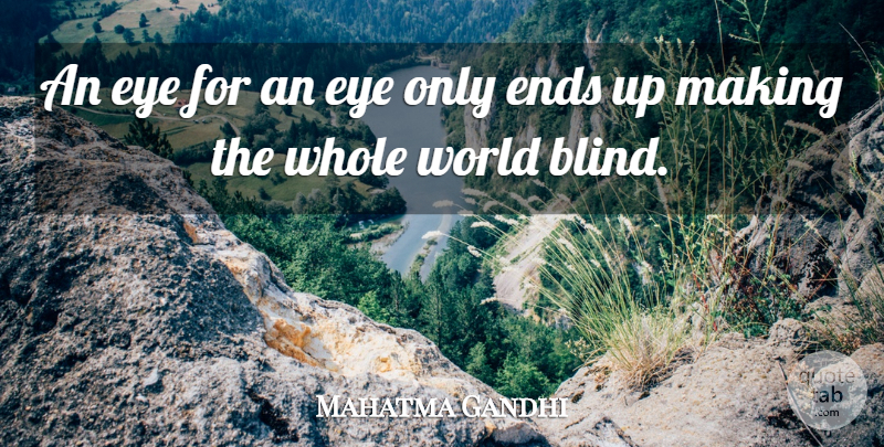 Mahatma Gandhi Quote About Ends, Peace: An Eye For An Eye...