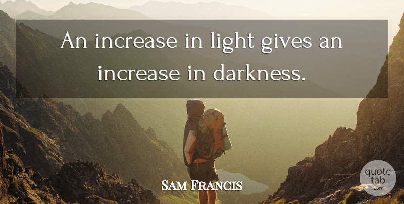 Sam Francis Quote About Light, Giving, Darkness: An Increase In Light Gives...