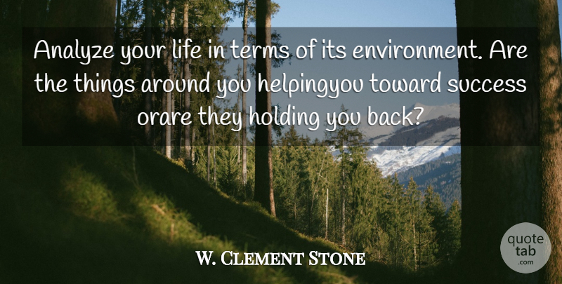 W. Clement Stone Quote About Analyze, Holding, Life, Success, Terms: Analyze Your Life In Terms...