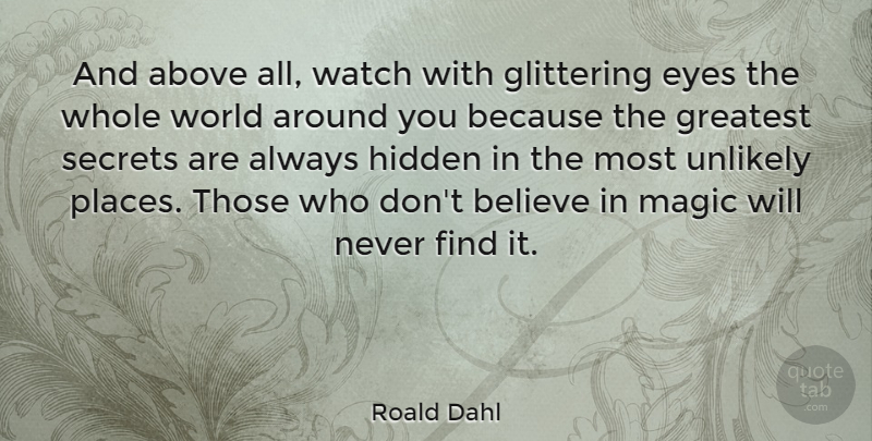 Roald Dahl Quote About Inspirational, Life, Believe: And Above All Watch With...
