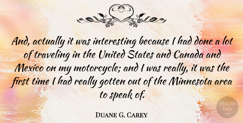 Duane G. Carey Quote About American Astronaut, Area, Canada, Gotten, Mexico: And Actually It Was Interesting...