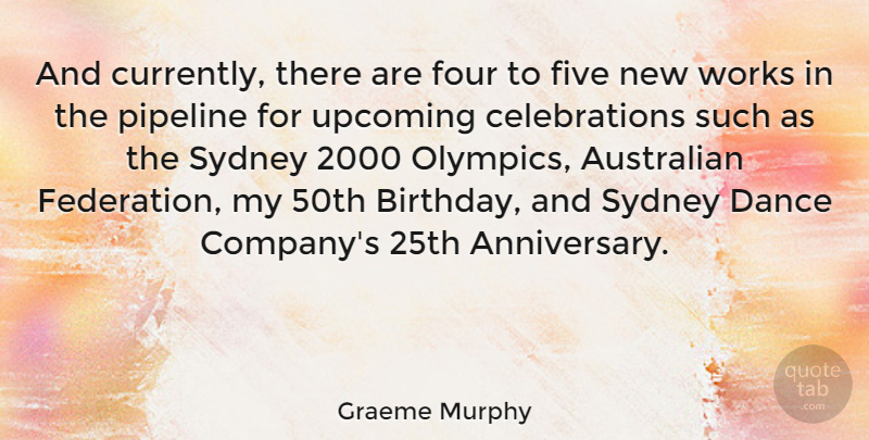 Graeme Murphy Quote About Anniversary, Australia Day, 50th Birthday: And Currently There Are Four...