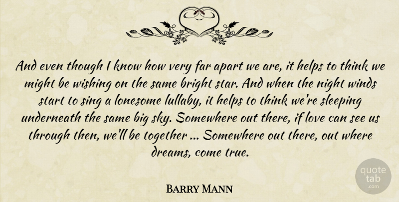 Barry Mann Quote About Apart, Bright, Far, Helps, Lonesome: And Even Though I Know...