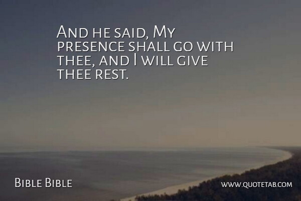 Bible Bible Quote About Presence, Rest, Shall, Thee: And He Said My Presence...