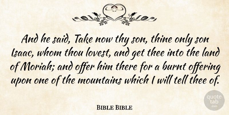 Bible Bible Quote About Burnt, Land, Mountains, Offer, Offering: And He Said Take Now...