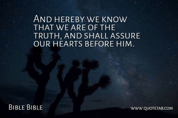 Bible Bible Quote About Assure, Hearts, Shall, Truth: And Hereby We Know That...