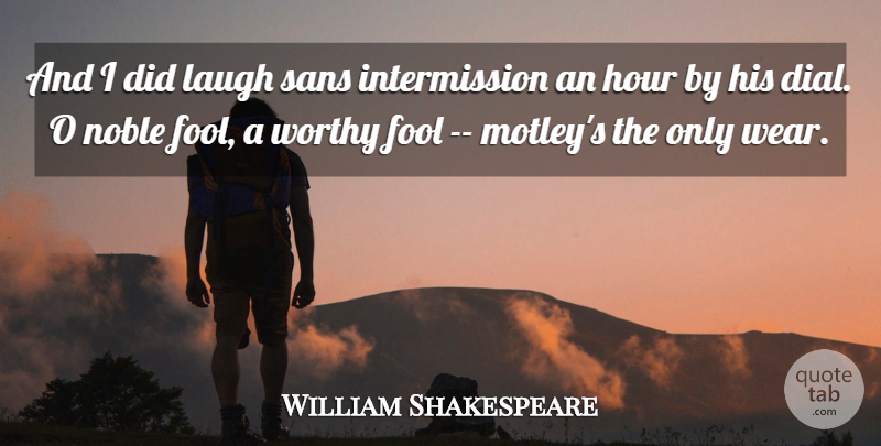 William Shakespeare: And I did laugh sans intermission an