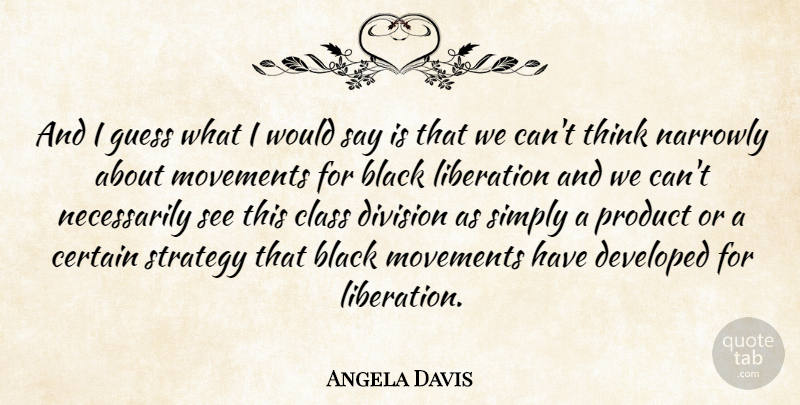 Angela Davis Quote About Thinking, Class, Black: And I Guess What I...