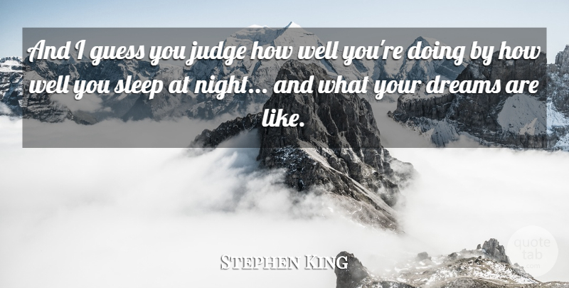 Stephen King Quote About Dream, Sleep, Night: And I Guess You Judge...