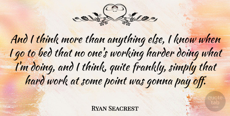 Ryan Seacrest And I Think More Than Anything Else I Know When I Go