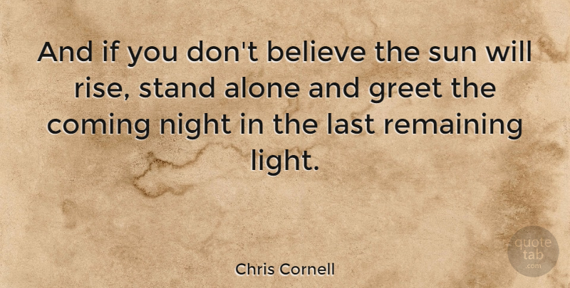 Chris Cornell Quote About Believe, Night, Light: And If You Dont Believe...