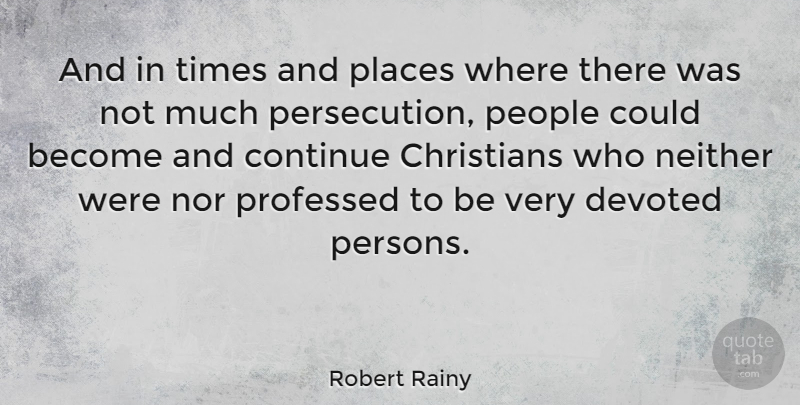 Robert Rainy Quote About Christians, Devoted, Neither, People, Professed: And In Times And Places...