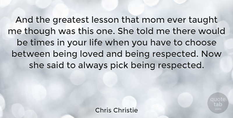 Chris Christie Quote About Mom, Would Be, Lessons: And The Greatest Lesson That...