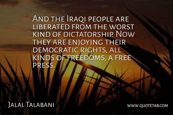 Jalal Talabani Quote About Democratic, Enjoying, Free, Iraqi, Kinds: And The Iraqi People Are...