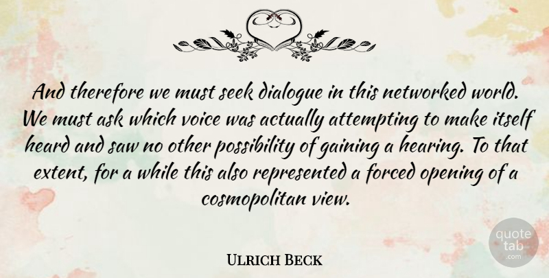 Ulrich Beck Quote About Views, Voice, World: And Therefore We Must Seek...