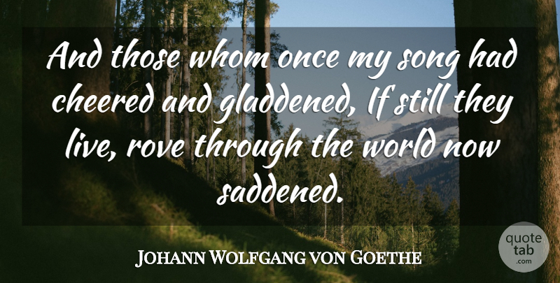 Johann Wolfgang von Goethe Quote About Song, World, Saddened: And Those Whom Once My...