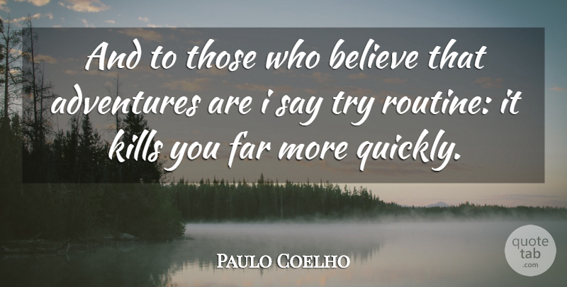 Paulo Coelho Quote About Believe, Adventure, Trying: And To Those Who Believe...
