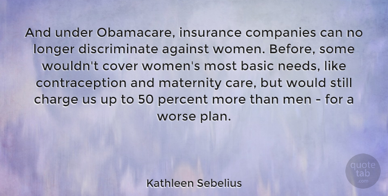 Kathleen Sebelius Quote About Against, Basic, Charge, Companies, Cover: And Under Obamacare Insurance Companies...