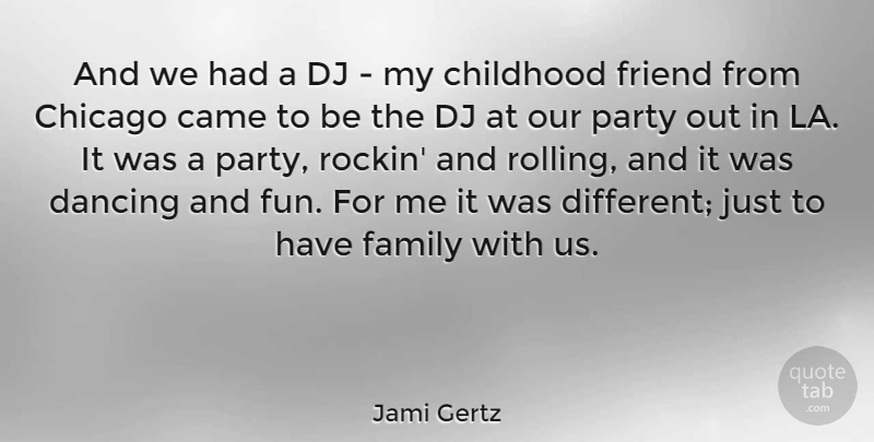 Jami Gertz Quote About Came, Chicago, Dancing, Dj, Family: And We Had A Dj...