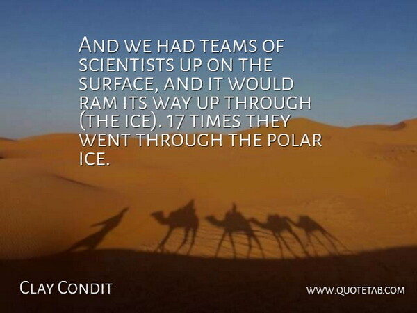 Clay Condit Quote About Polar, Ram, Scientists, Teams: And We Had Teams Of...