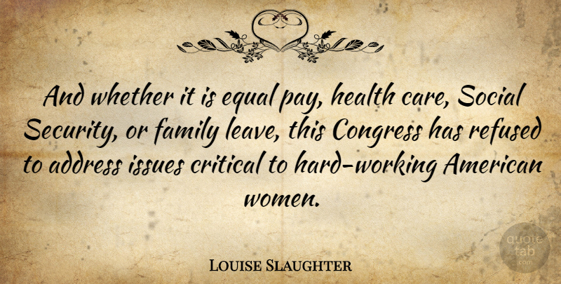 Louise Slaughter Quote About Hard Work, Equal Pay, Issues: And Whether It Is Equal...