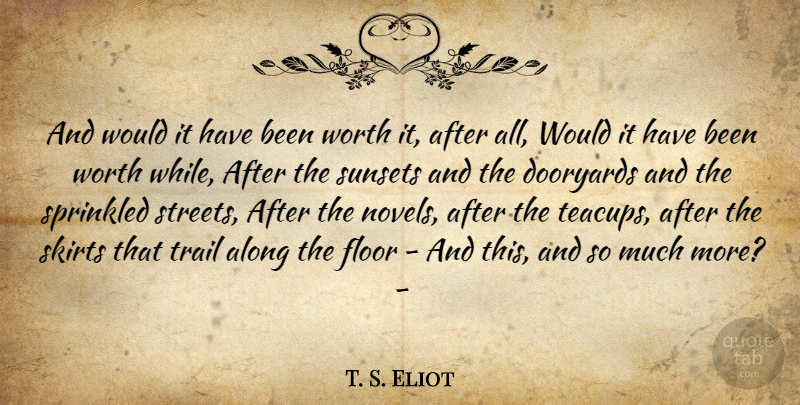 T. S. Eliot Quote About Sunset, Skirts, Trails: And Would It Have Been...