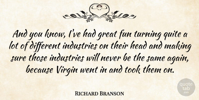 Richard Branson Quote About Fun, Different, Virgins: And You Know Ive Had...