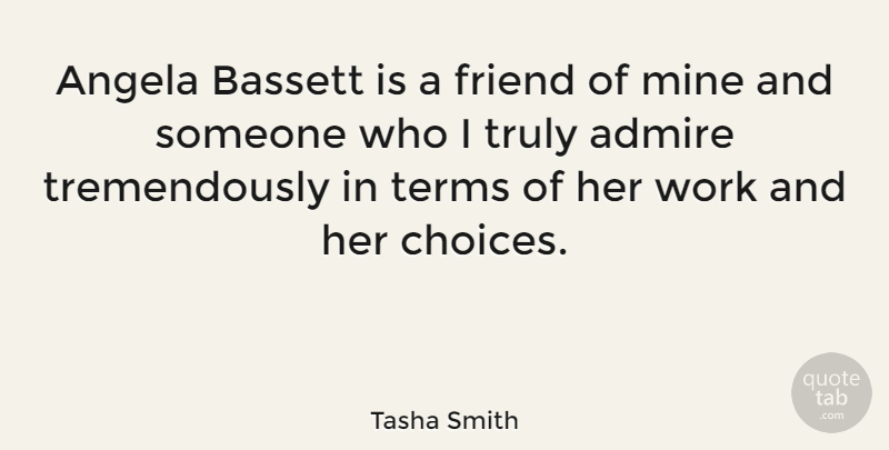 Tasha Smith Quote About Admire, Angela, Mine, Terms, Truly: Angela Bassett Is A Friend...