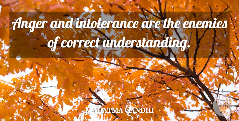 Mahatma Gandhi Quote About Anger, Interesting, Understanding: Anger And Intolerance Are The...