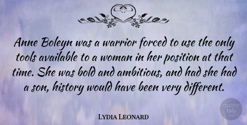 Lydia Leonard Quote About Anne, Available, Bold, Forced, History: Anne Boleyn Was A Warrior...
