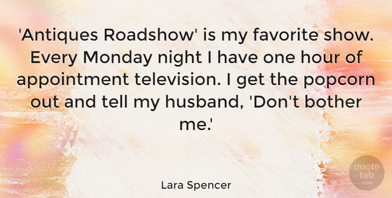 Lara Spencer Quote About Bother, Favorite, Hour, Night, Popcorn: Antiques Roadshow Is My Favorite...