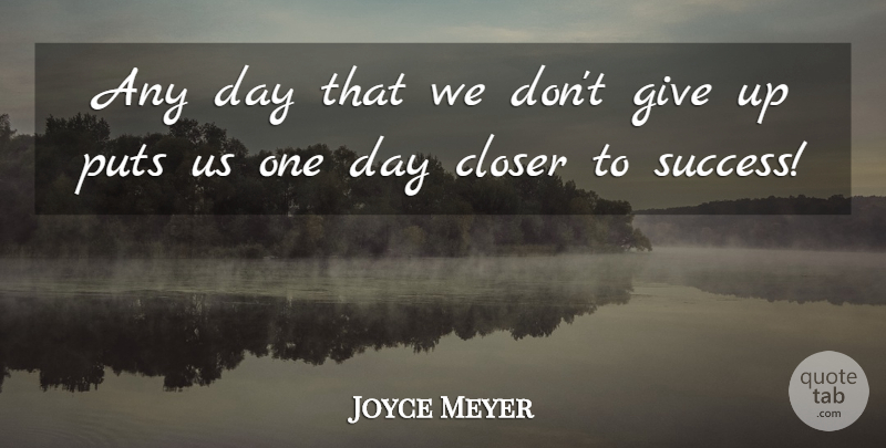 Joyce Meyer Quote About Giving Up, Dont Give Up, Giving: Any Day That We Dont...