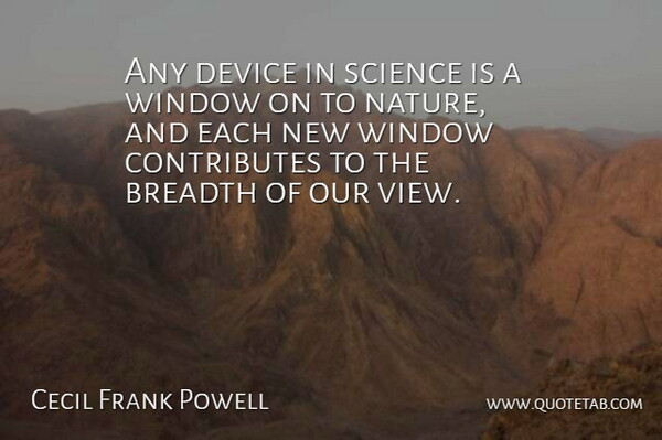 Cecil Frank Powell Quote About Breadth, Device, Science: Any Device In Science Is...