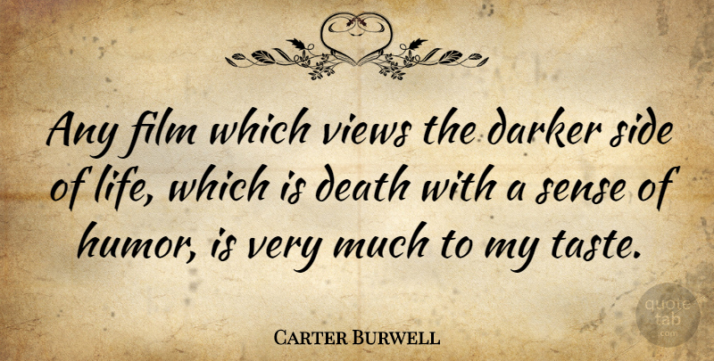 Carter Burwell Quote About Views, Taste, Sides: Any Film Which Views The...