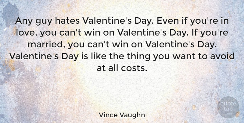 Vince Vaughn Quote About Hate, Love You, Valentine: Any Guy Hates Valentines Day...