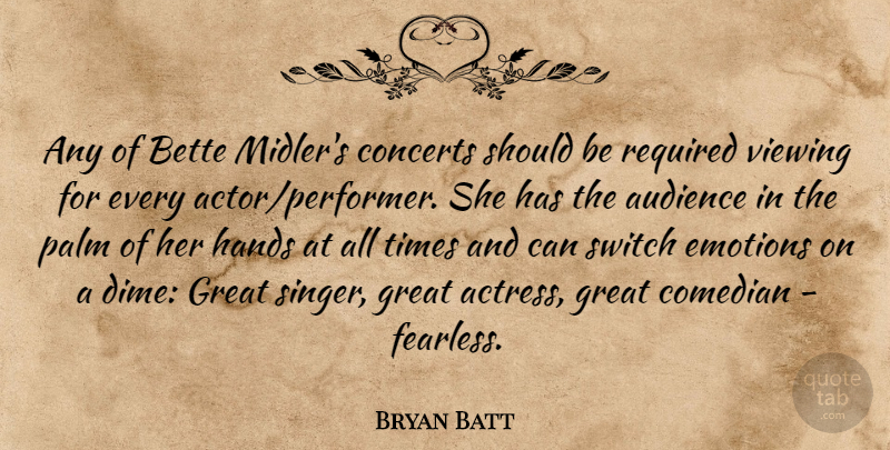 Bryan Batt Quote About Audience, Bette, Comedian, Concerts, Great: Any Of Bette Midlers Concerts...