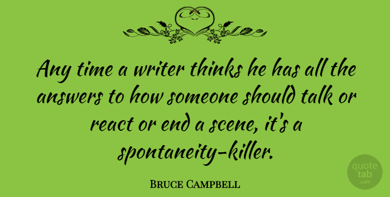 Bruce Campbell Quote About Thinking, Answers, Killers: Any Time A Writer Thinks...