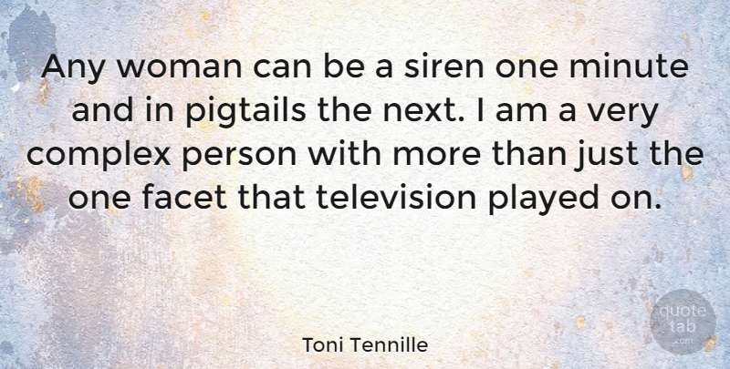 Toni Tennille Quote About Complex, Facet, Played, Siren: Any Woman Can Be A...