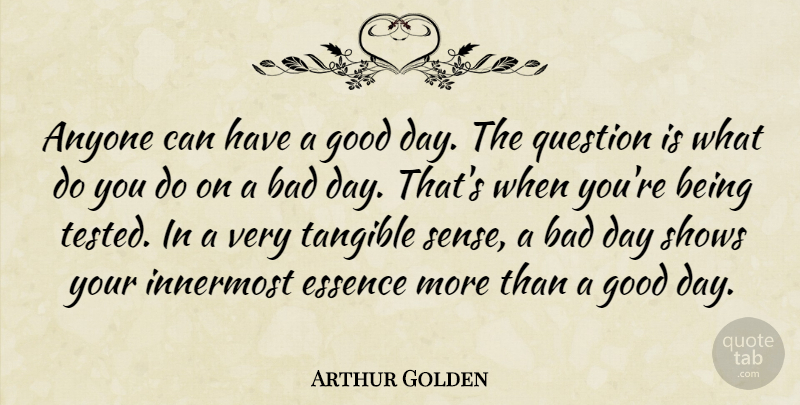 Arthur Golden Quote About Good Day, Bad Day, Essence: Anyone Can Have A Good...