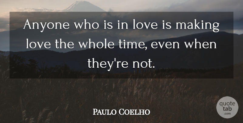 Paulo Coelho Quote About Inspirational Love, Love Is, Making Love: Anyone Who Is In Love...