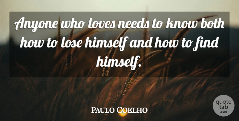 Paulo Coelho Quote About Life, Needs, Loses: Anyone Who Loves Needs To...
